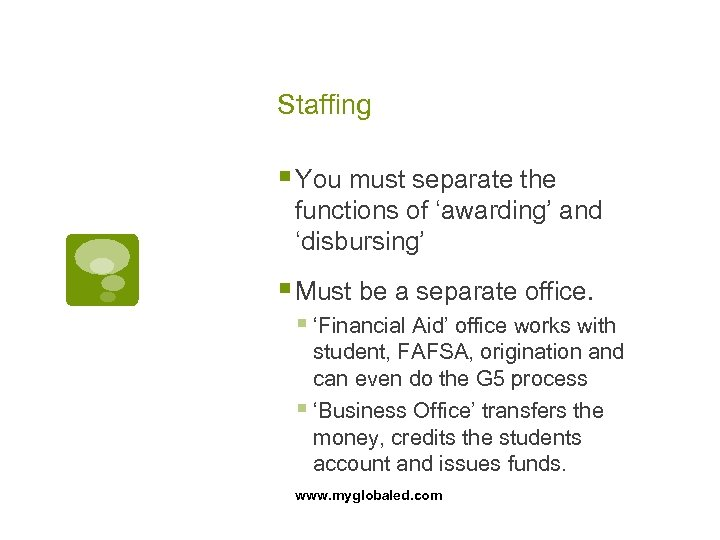 Staffing § You must separate the functions of 'awarding' and 'disbursing' § Must be