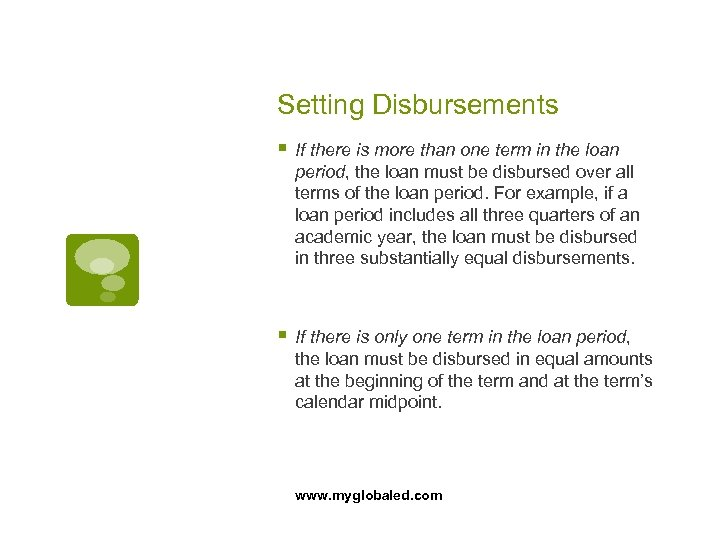 Setting Disbursements § If there is more than one term in the loan period,