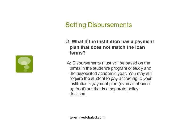 Setting Disbursements Q: What if the institution has a payment plan that does not