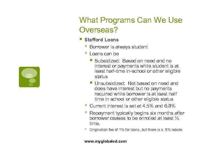 What Programs Can We Use Overseas? § Stafford Loans § Borrower is always student