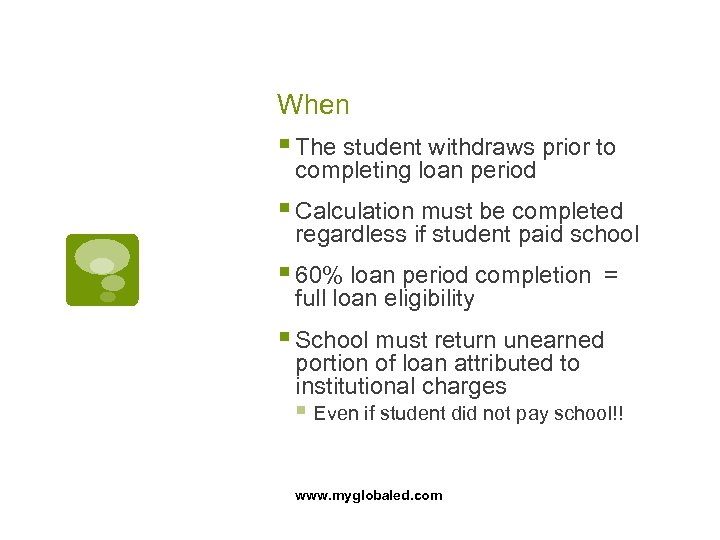 When § The student withdraws prior to completing loan period § Calculation must be