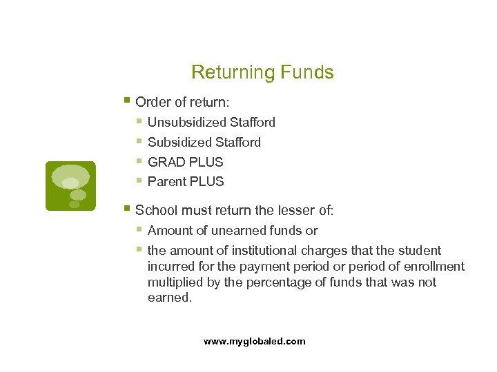 Returning Funds § Order of return: § Unsubsidized Stafford § Subsidized Stafford § GRAD