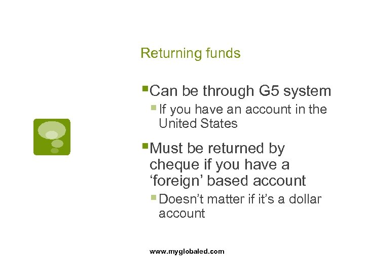 Returning funds §Can be through G 5 system § If you have an account