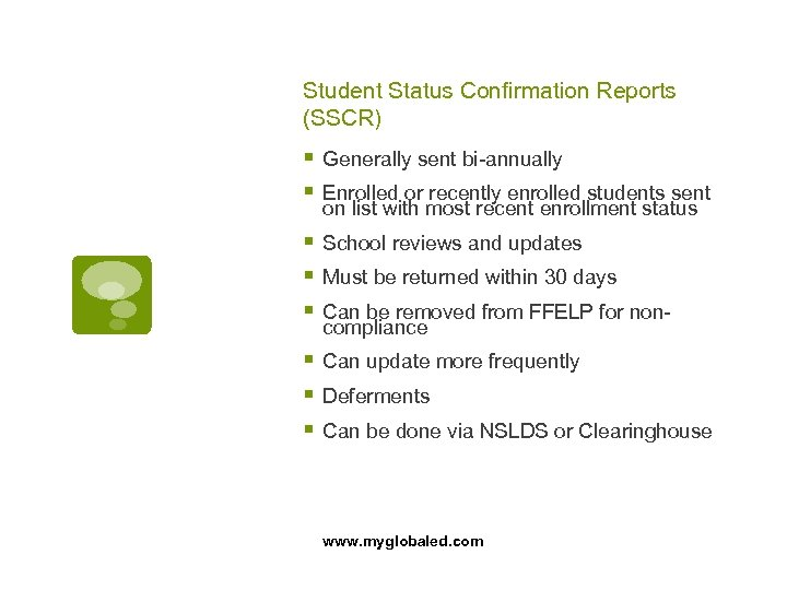 Student Status Confirmation Reports (SSCR) § Generally sent bi-annually § Enrolled or recently enrolled