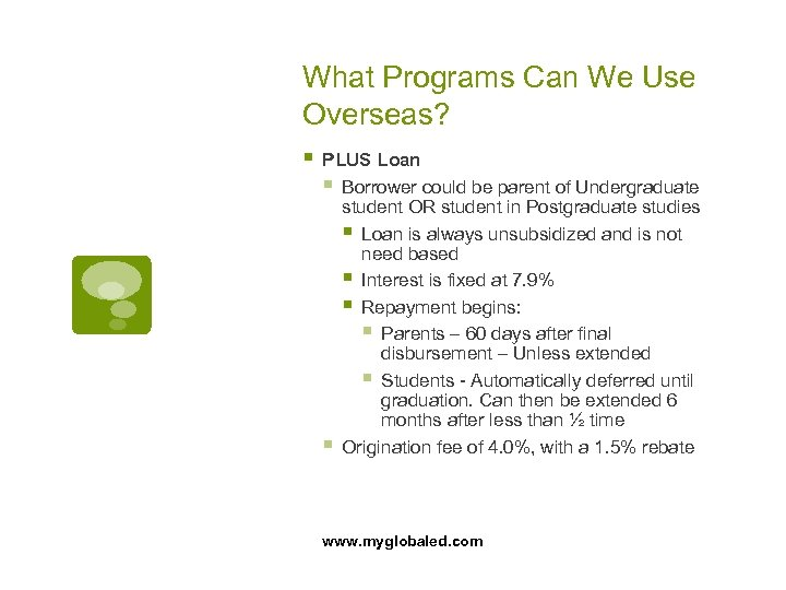 What Programs Can We Use Overseas? § PLUS Loan § Borrower could be parent