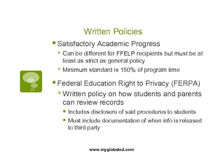 Written Policies § Satisfactory Academic Progress § Can be different for FFELP recipients but