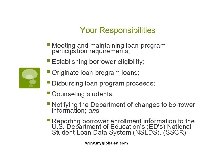 Your Responsibilities § Meeting and maintaining loan-program participation requirements; § Establishing borrower eligibility; §