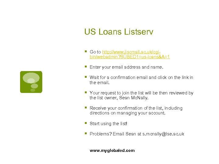 US Loans Listserv § Go to http: //www. jiscmail. ac. uk/cgibin/webadmin? SUBED 1=us-loans&A=1 §