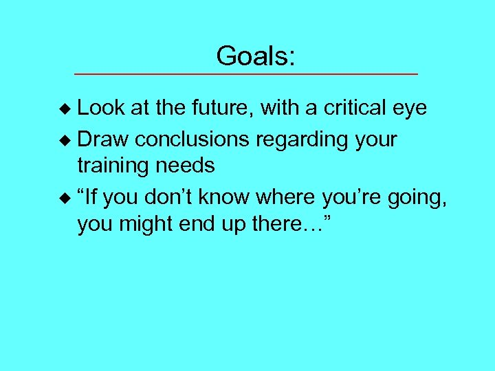 Goals: Look at the future, with a critical eye u Draw conclusions regarding your