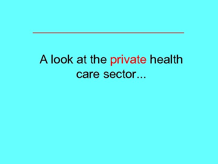 A look at the private health care sector. . .