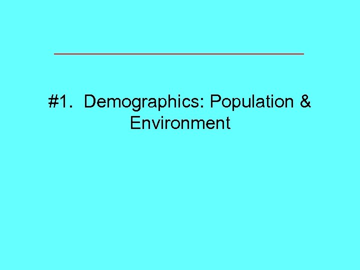 #1. Demographics: Population & Environment
