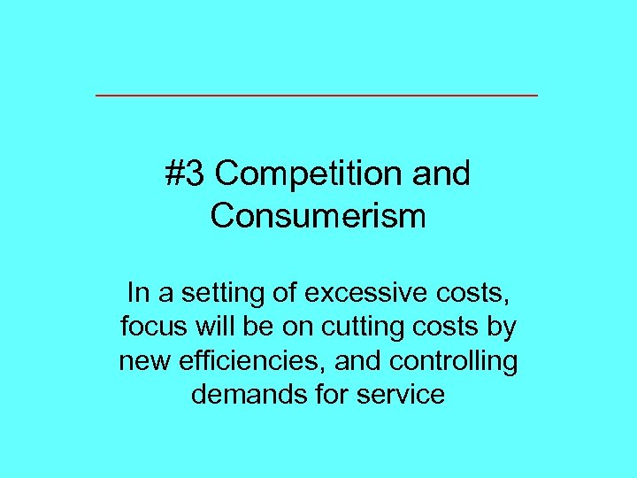 #3 Competition and Consumerism In a setting of excessive costs, focus will be on