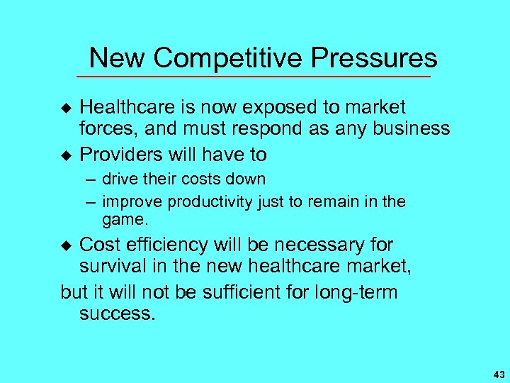 New Competitive Pressures u u Healthcare is now exposed to market forces, and must