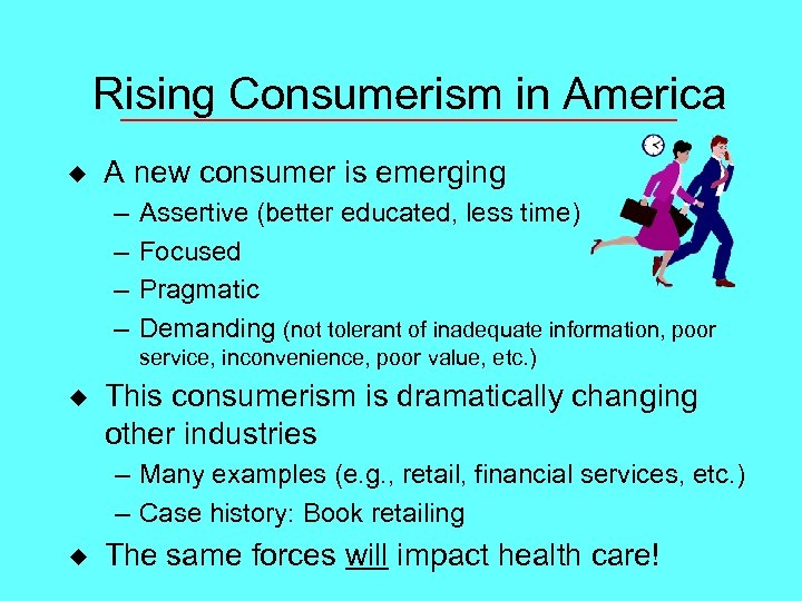Rising Consumerism in America u A new consumer is emerging – – Assertive (better