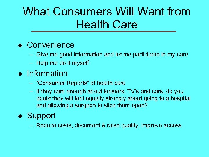 What Consumers Will Want from Health Care u Convenience – Give me good information
