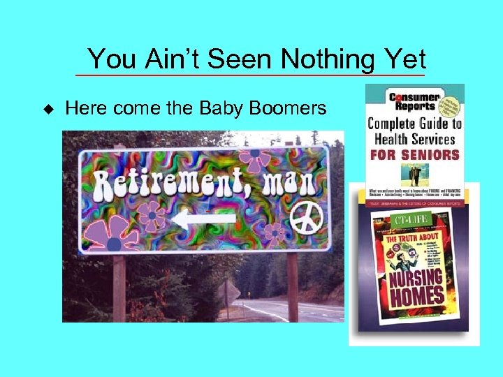 You Ain't Seen Nothing Yet u Here come the Baby Boomers