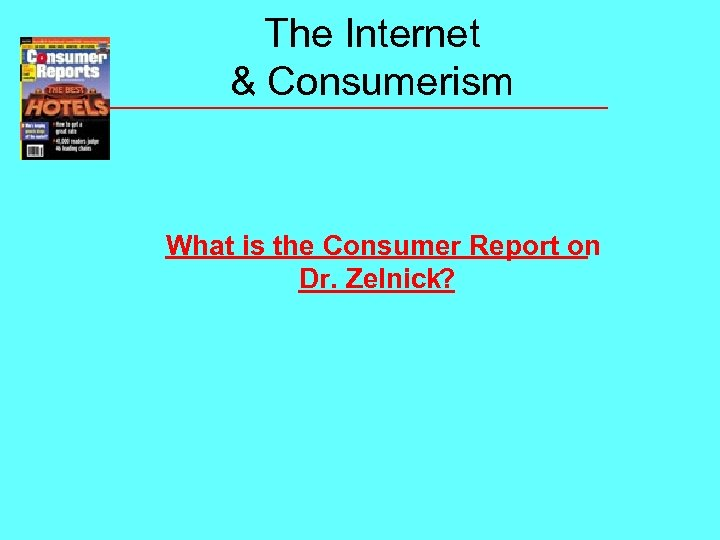 The Internet & Consumerism What is the Consumer Report on Dr. Zelnick?