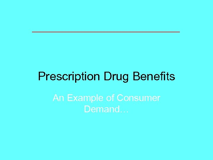 Prescription Drug Benefits An Example of Consumer Demand…