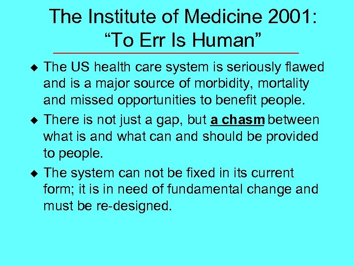 "The Institute of Medicine 2001: ""To Err Is Human"" u u u The US"