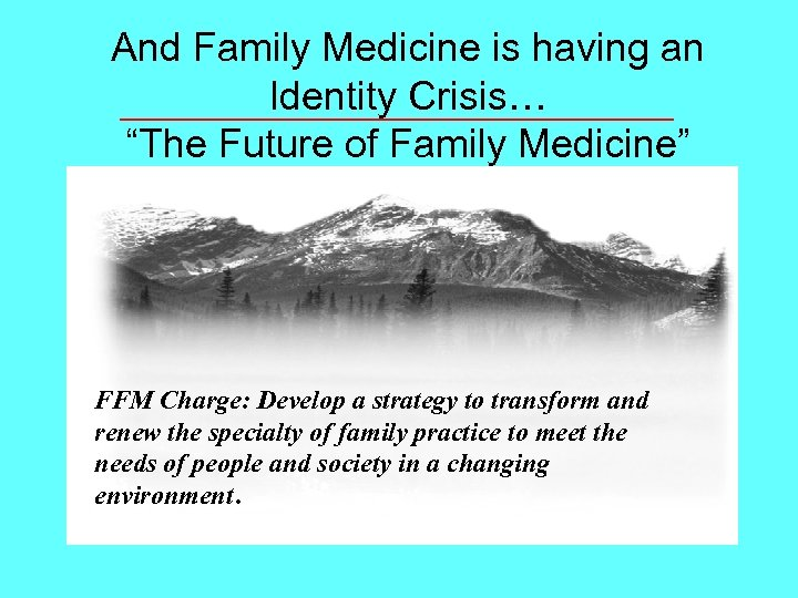 "And Family Medicine is having an Identity Crisis… ""The Future of Family Medicine"" FFM"