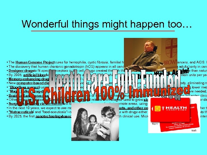 Wonderful things might happen too… • The Human Genome Projectcures for hemophilia, cystic fibrosis,