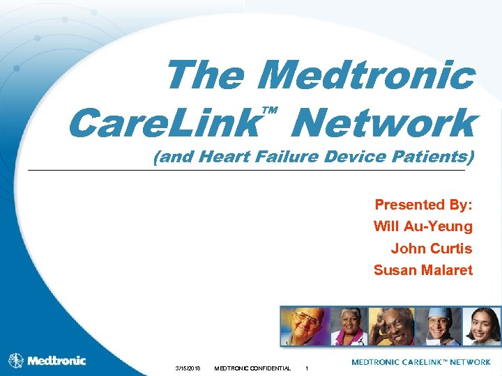 The Medtronic ™ Care. Link Network (and Heart Failure Device Patients) Presented By: Will