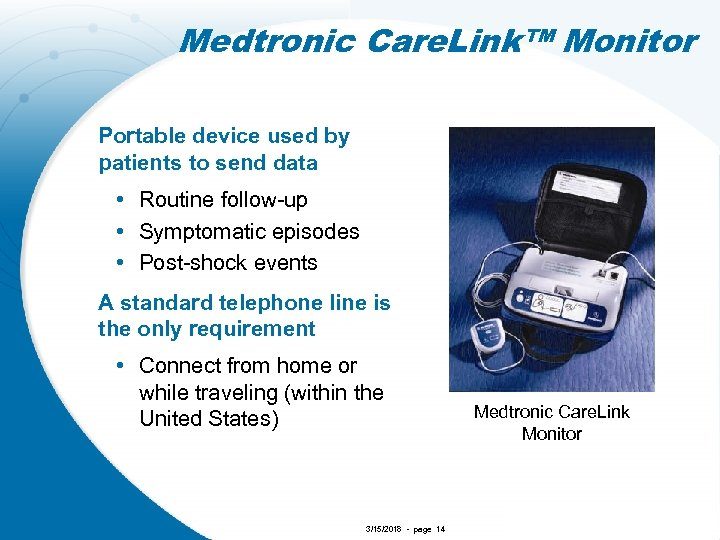 Medtronic Care. Link™ Monitor Portable device used by patients to send data • Routine