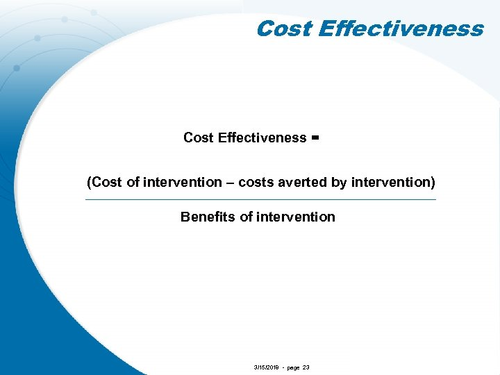 Cost Effectiveness = (Cost of intervention – costs averted by intervention) Benefits of intervention