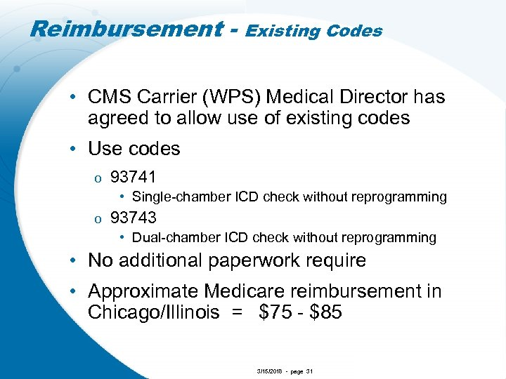 Reimbursement - Existing Codes • CMS Carrier (WPS) Medical Director has agreed to allow