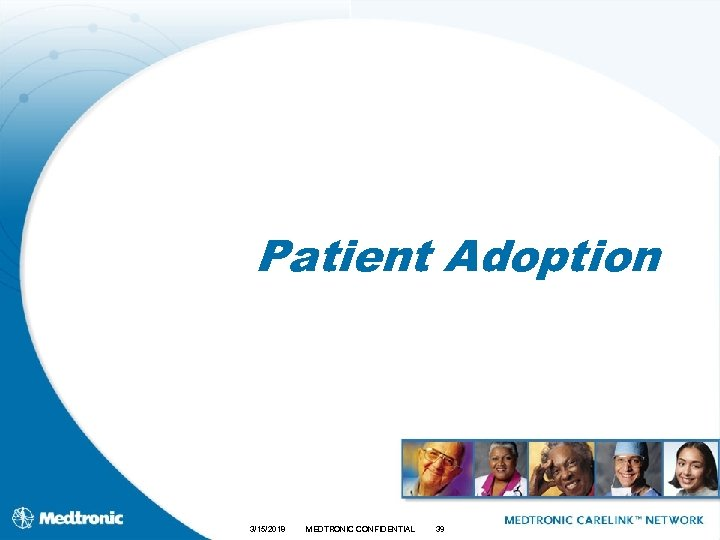 Patient Adoption 3/15/2018 MEDTRONIC CONFIDENTIAL 39