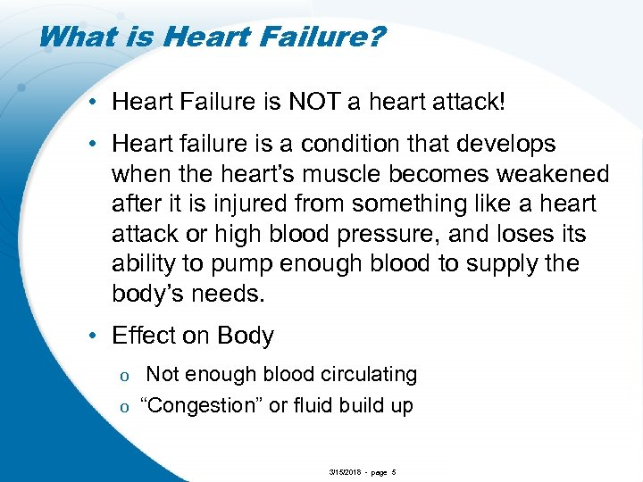 What is Heart Failure? • Heart Failure is NOT a heart attack! • Heart