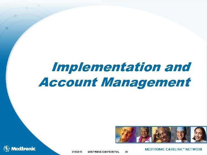Implementation and Account Management 3/15/2018 MEDTRONIC CONFIDENTIAL 49