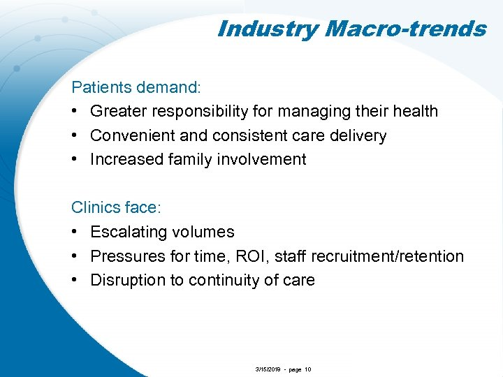 Industry Macro-trends Patients demand: • Greater responsibility for managing their health • Convenient and