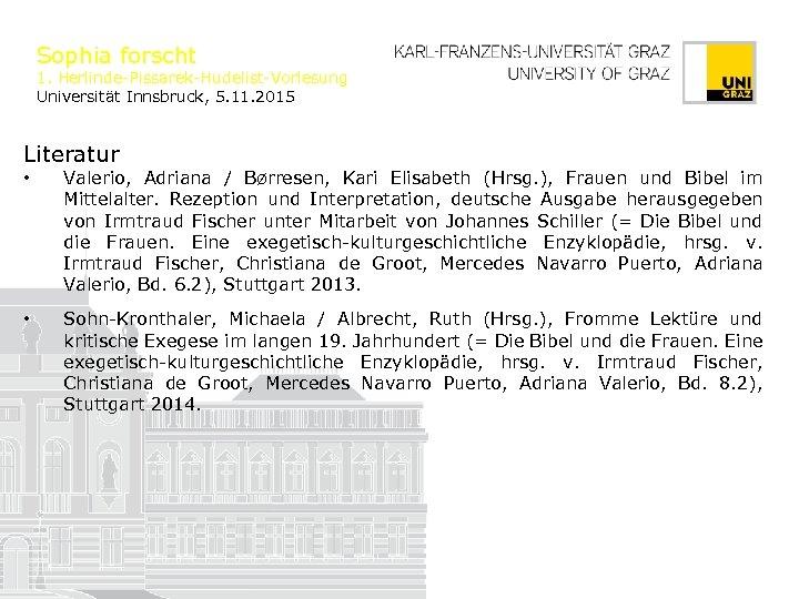 Sophia forscht 1. Herlinde-Pissarek-Hudelist-Vorlesung Universität Innsbruck, 5. 11. 2015 Literatur • Valerio, Adriana /