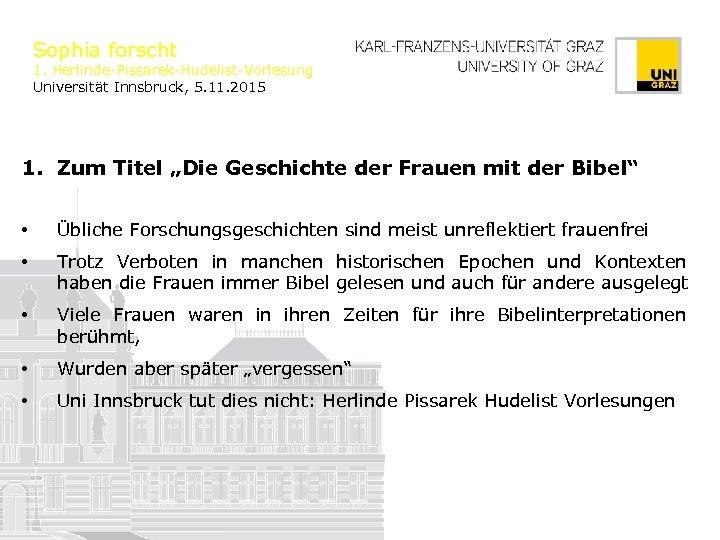 """Sophia forscht 1. Herlinde-Pissarek-Hudelist-Vorlesung Universität Innsbruck, 5. 11. 2015 1. Zum Titel """"Die Geschichte"""