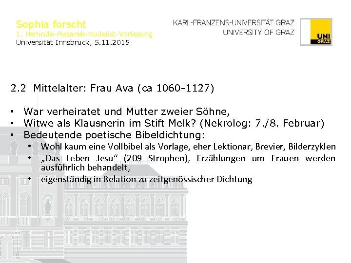 Sophia forscht 1. Herlinde-Pissarek-Hudelist-Vorlesung Universität Innsbruck, 5. 11. 2015 2. 2 Mittelalter: Frau Ava