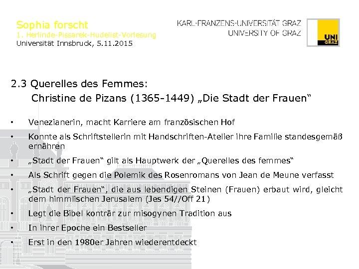 Sophia forscht 1. Herlinde-Pissarek-Hudelist-Vorlesung Universität Innsbruck, 5. 11. 2015 2. 3 Querelles des Femmes: