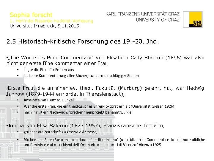 Sophia forscht 1. Herlinde-Pissarek-Hudelist-Vorlesung Universität Innsbruck, 5. 11. 2015 2. 5 Historisch-kritische Forschung des