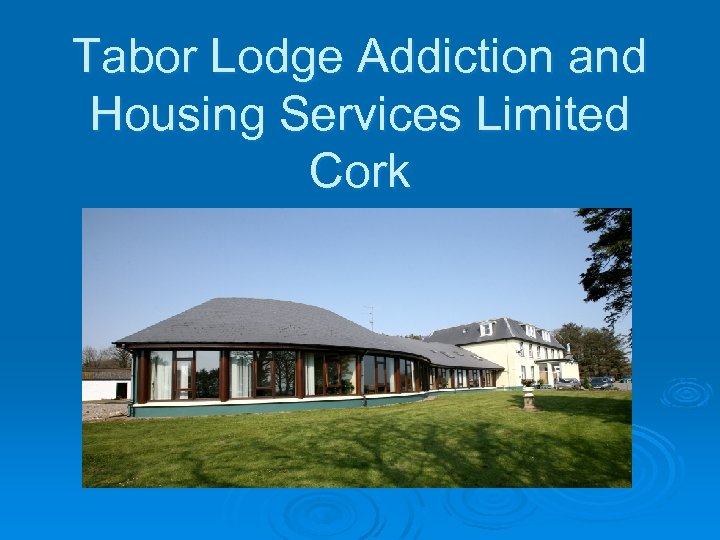 Tabor Lodge Addiction and Housing Services Limited Cork