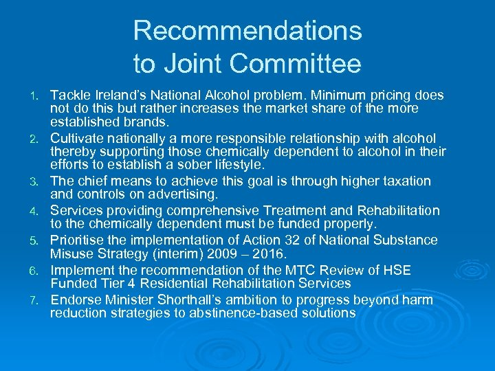 Recommendations to Joint Committee 1. 2. 3. 4. 5. 6. 7. Tackle Ireland's National