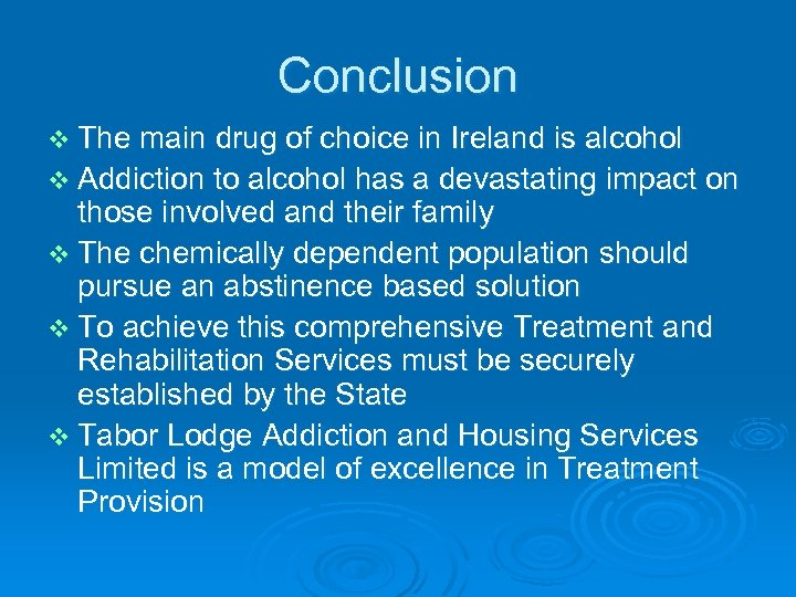 Conclusion v The main drug of choice in Ireland is alcohol v Addiction to