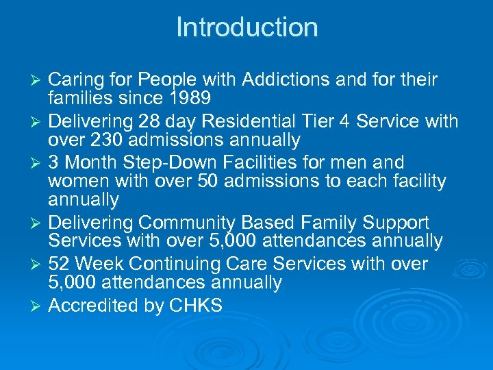 Introduction Caring for People with Addictions and for their families since 1989 Ø Delivering