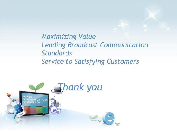 Maximizing Value Leading Broadcast Communication Standards Service to Satisfying Customers Thank you 27