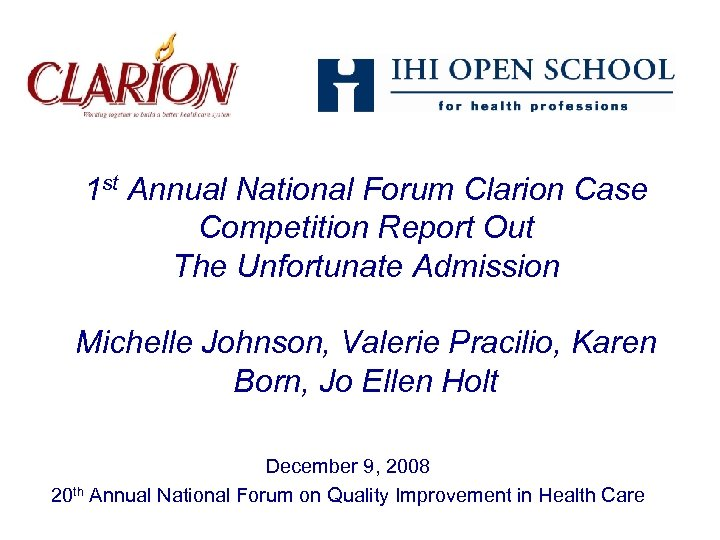 1 st Annual National Forum Clarion Case Competition Report Out The Unfortunate Admission Michelle
