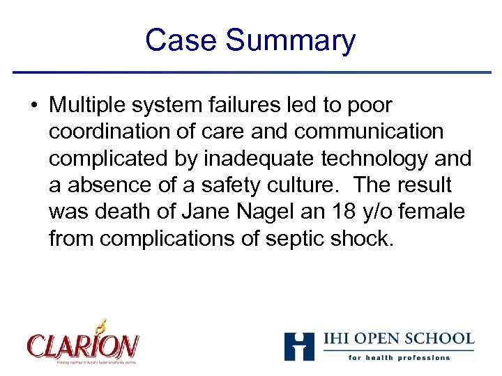 Case Summary • Multiple system failures led to poor coordination of care and communication