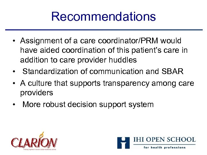 Recommendations • Assignment of a care coordinator/PRM would have aided coordination of this patient's