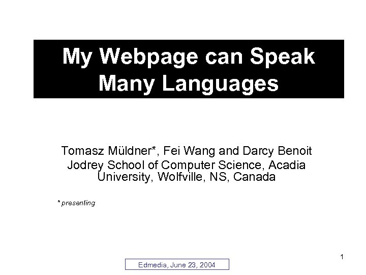 My Webpage can Speak Many Languages Tomasz Müldner*, Fei Wang and Darcy Benoit Jodrey