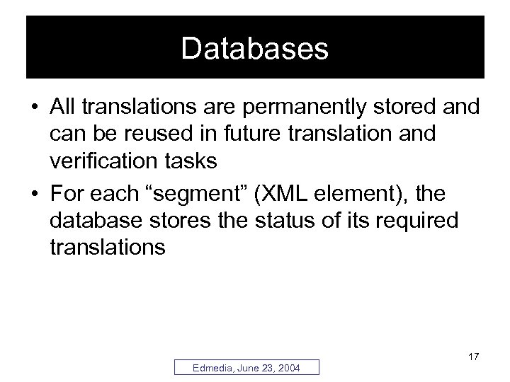 Databases • All translations are permanently stored and can be reused in future translation