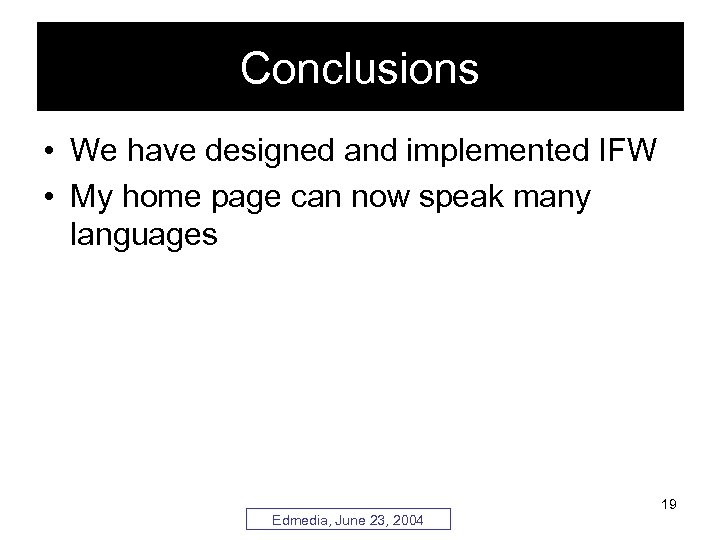Conclusions • We have designed and implemented IFW • My home page can now