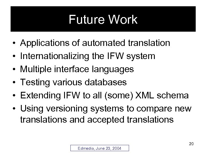 Future Work • • • Applications of automated translation Internationalizing the IFW system Multiple